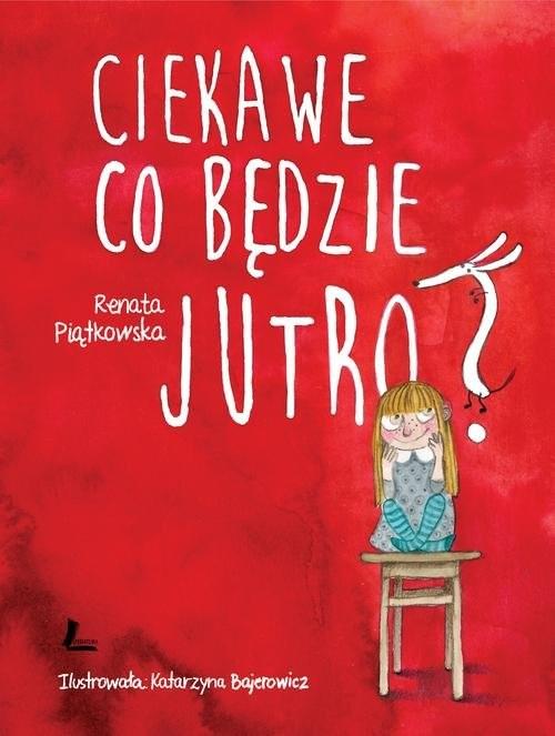 okładka Ciekawe co będzie jutro, Książka | Piątkowska Renata