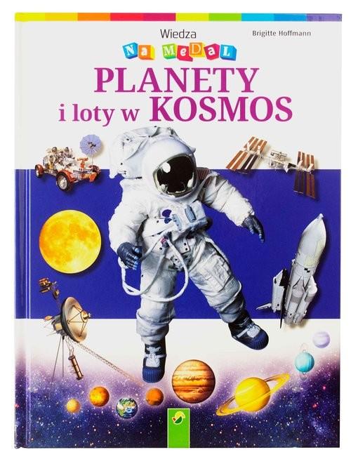 okładka Wiedza na medal Planety i loty w kosmos, Książka   Hoffmann Brigitte