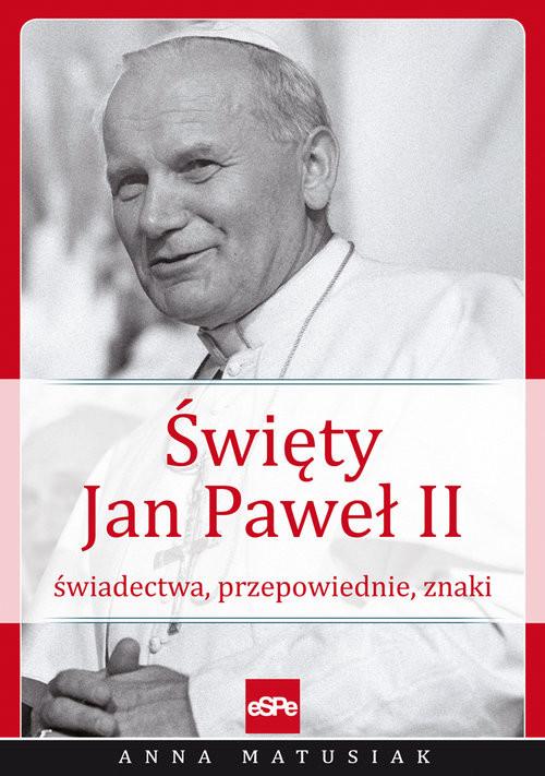 okładka Święty Jan Paweł II Świadectwa, przepowiednie, znakiksiążka |  | Matusiak Anna