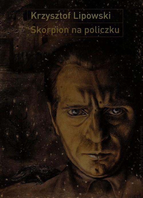 okładka Skorpion na policzku Słowo i obraz w twórczości Bronisława Linkego, Książka | Lipowski Krzysztof