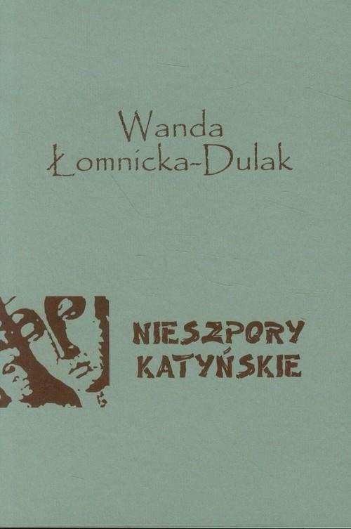 okładka Nieszpory katyńskie, Książka | Łomnicka-Dulak Wanda