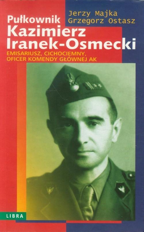 okładka Pułkownik Kazimierz Iranek-Osmecki, Książka | Jerzy Majka, Grzegorz Ostasz