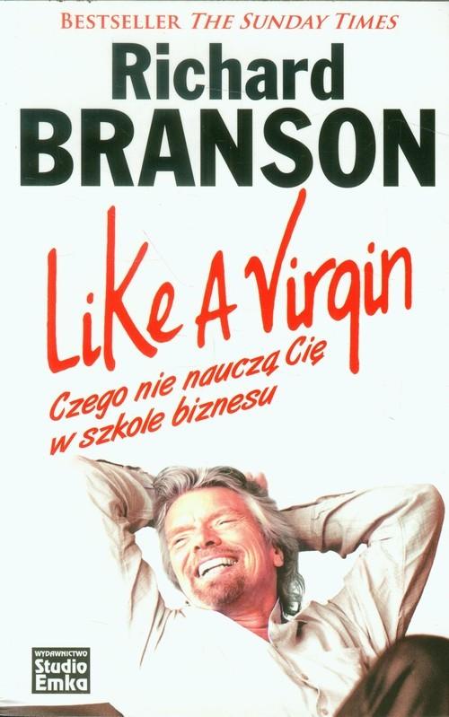 okładka Like a Virgin Czego nie nauczą Cię w szkole biznesuksiążka |  | Branson Richard
