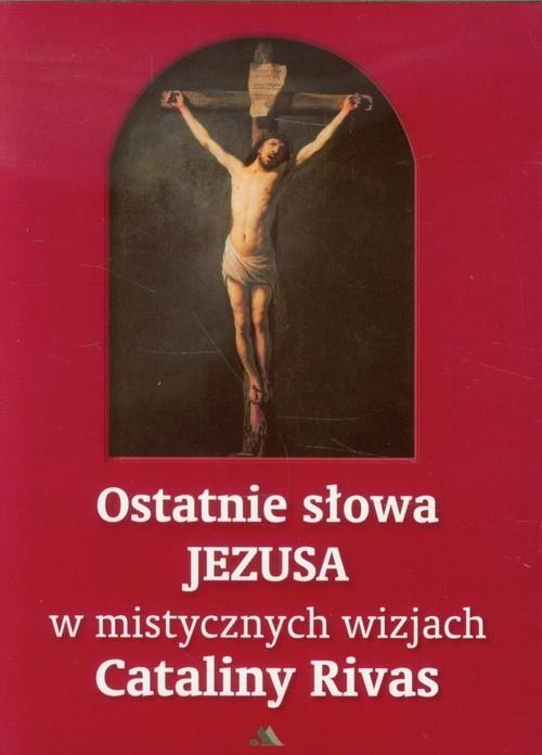 okładka Ostatnie słowa Jezusa w mistycznych wizjach Cataliny Rivas, Książka |