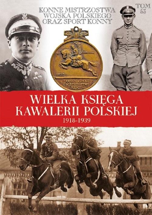 okładka Wielka Księga Kawalerii Polskiej 1918-1939książka |  | Praca Zbiorowa