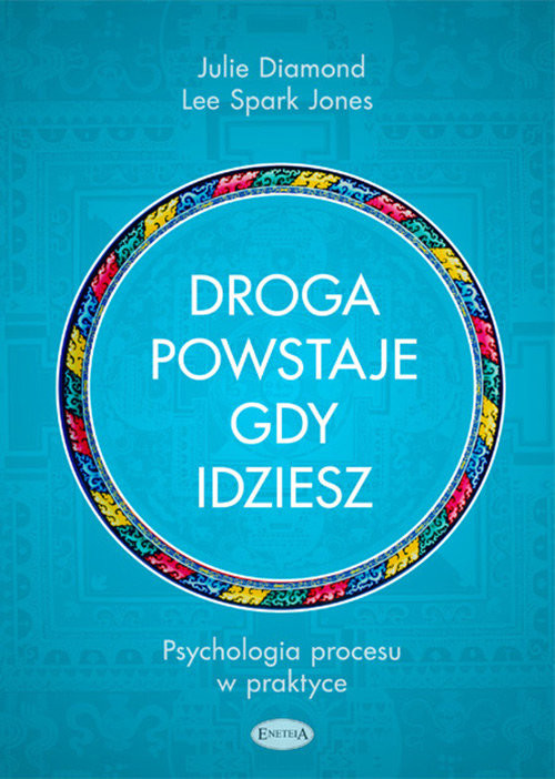 okładka Droga powstaje, gdy idziesz Psychologia procesu w praktyceksiążka |  | Julie Diamond, Lee Spark Jones