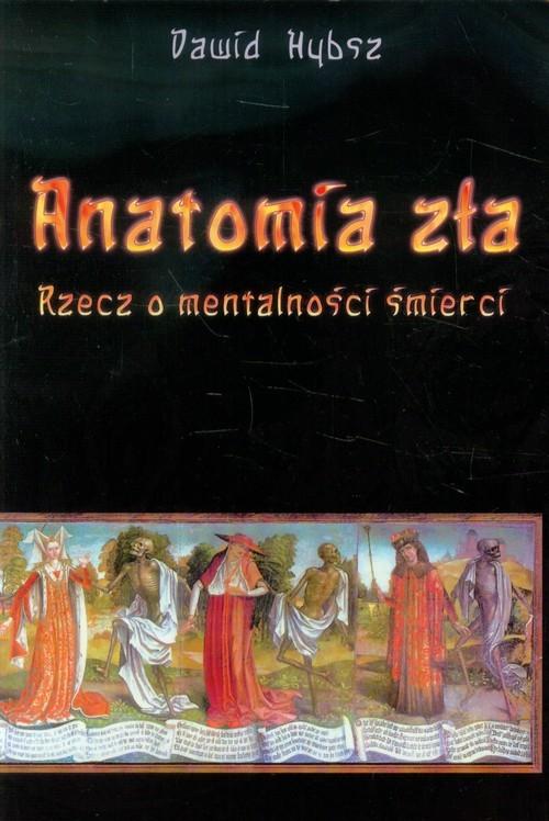 okładka Anatomia zła Rzecz o mentalności śmierci, Książka | Dawid Hybsz