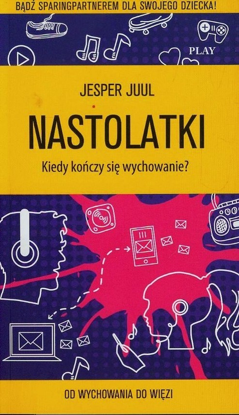 okładka Nastolatki Kiedy kończy się wychowanie Od wychowania do więzi, Książka | Juul Jesper