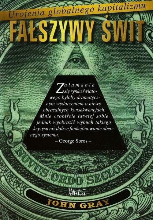 okładka Fałszywy świt Urojenia globalnego kapitalizmu, Książka | John Gray