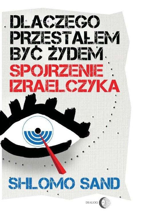 okładka Dlaczego przestałem być Żydem Spojrzenie Izraelczyka, Książka | Sand Shlomo