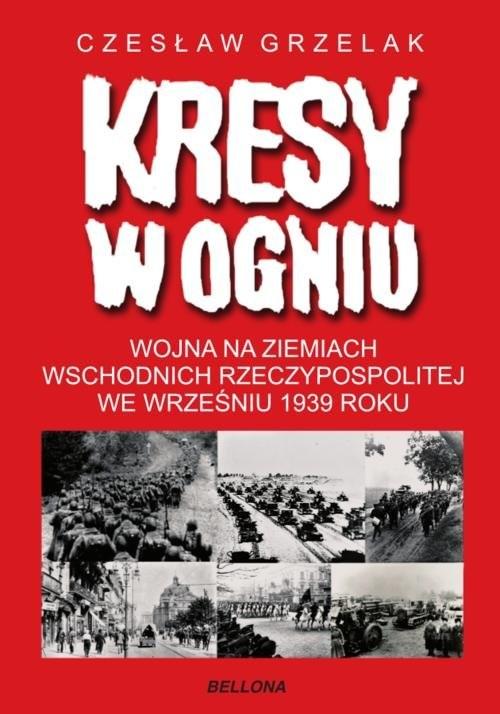 okładka Kresy w ogniu, Książka   Grzelak Czesław