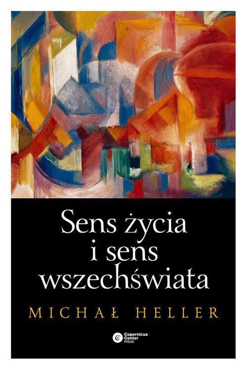okładka Sens życia i sens wszechświata Studia z teologii współczesnejksiążka      Heller Michał