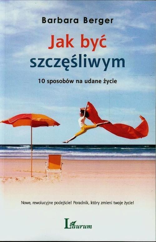 okładka Jak być szczęśliwym 10 sposobów na udane życie, Książka | Barbara Berger