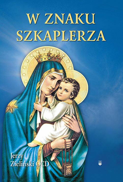 okładka W znaku szkaplerza Wprowadzenie w praktykę nabożeństwa szkaplerznego, Książka   Zieliński Jerzy