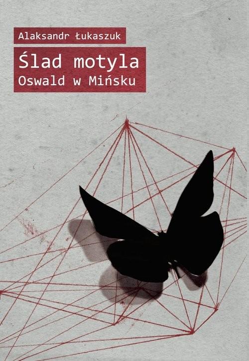 okładka Ślad motyla Oswald w Mińsku, Książka   Łukaszuk Alaksandr