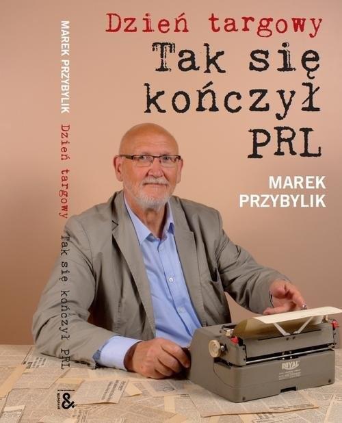 okładka Dzień Targowy Tak się kończył PRL, Książka | Przybylik Marek