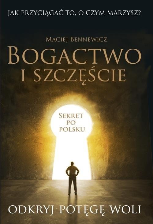 okładka Bogactwo i szczęście, Książka | Maciej Bennewicz