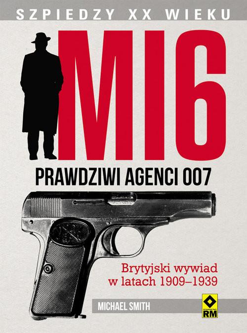 okładka MI 6 Prawdziwi agenci 007 Brytyjski wywiad w latach 1909–1939, Książka   Smith Michael