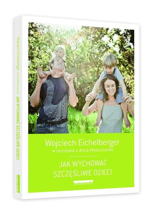 okładka Jak wychować szczęśliwe dzieci, Książka | Wojciech  Eichelberger
