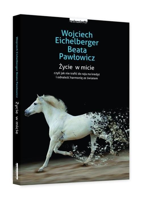okładka Życie w micie czyli jak nie trafić do raju na niby i odnaleźć harmonię ze światemksiążka |  | Wojciech  Eichelberger, Beata Pawłowicz