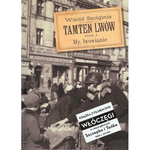 okładka Tamten Lwów Tom 4 + DVD My, lwowianie, Książka | Szolginia Witold