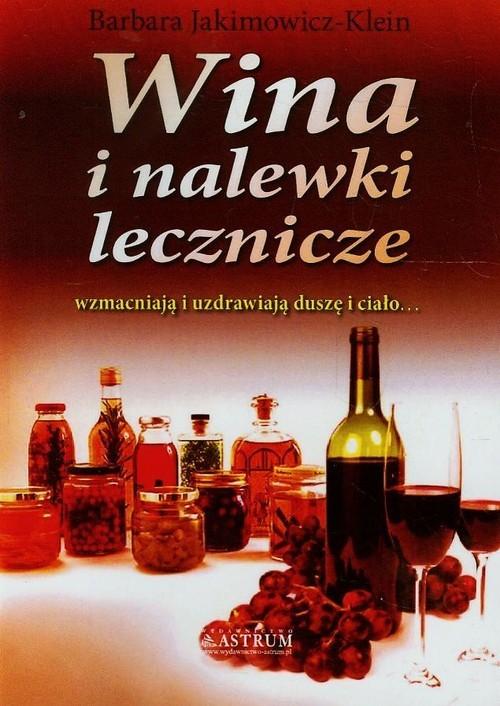 okładka Wina i nalewki lecznicze wzmacniają i uzdrawiają duszę i ciało...książka      Barbara Jakimowicz-Klein