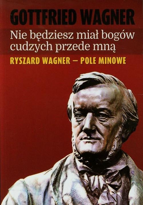okładka Nie będziesz miał bogów cudzych przede mną Ryszard Wagner - pole minowe, Książka | Wagner Gottfried