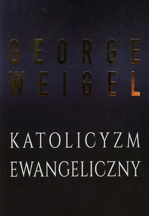 okładka Katolicyzm ewangeliczny Gruntowna reforma kościoła w XXI wieku, Książka | George Weigel