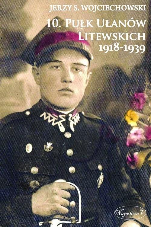 okładka 10 Pułk Ułanów Litewskich 1918-1939, Książka   Jerzy S. Wojciechowski