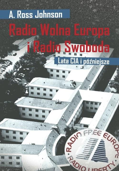 okładka Radio Wolna Europa i Radio Swoboda Lata CIA i później, Książka   A. Ross Johnson