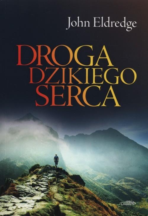 okładka Droga dzikiego sercaksiążka |  | John Eldredge