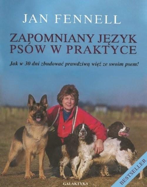 okładka Zapomniany język psów w praktyce Jak w 30 dni zbudować prawdziwą więź ze swoim psem, Książka | Fennell Jan