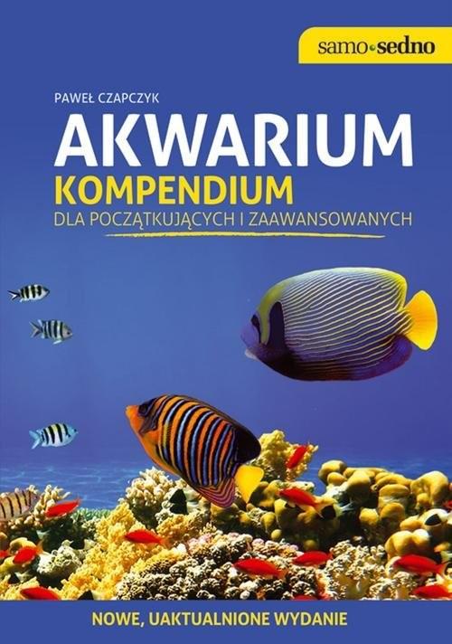 okładka Akwarium Kompendium dla początkujących i zaawansowanych. Edycja II, Książka | Czapczyk Paweł