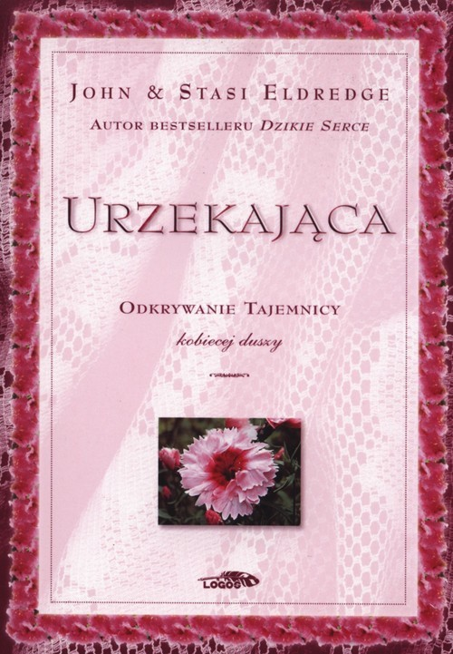 okładka Urzekająca Odkrywanie tajemnicy kobiecej duszyksiążka |  | John Eldredge, Stasi Eldredge