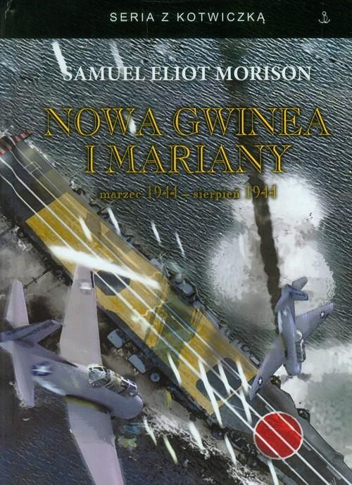 okładka Nowa Gwinea Mariany marzec 1944 - sierpień 1944, Książka   Samuel Eliot Morison