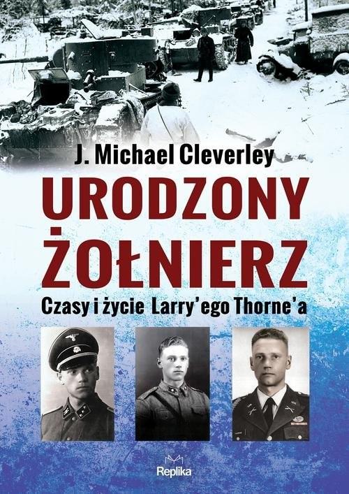 okładka Urodzony żołnierz Czasy i życie Larrye'go Thorna, Książka   J. Michael Cleverley