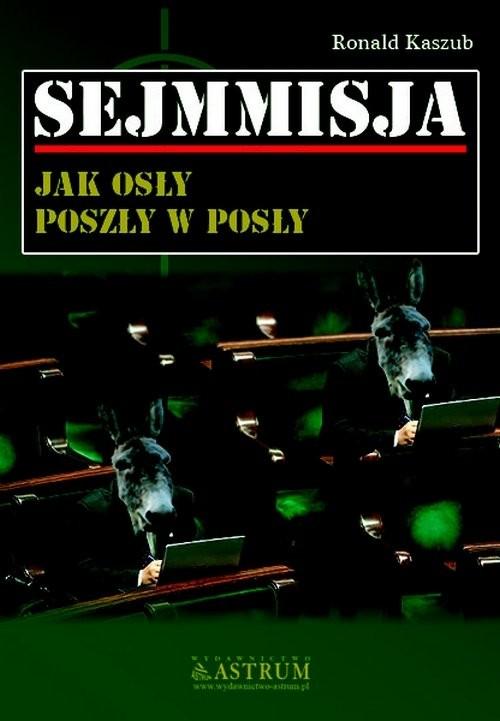 okładka Sejmmisja Jak osły poszły w posły, Książka | Kaszub Ronald