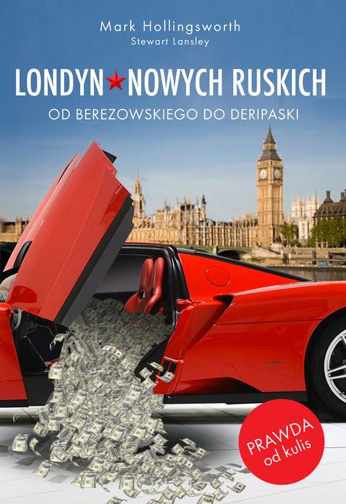 okładka Londyn Nowych Ruskich Od Berezowskiego do Deripaski, Książka | Mark Hollingsworth, Stewart Lansley