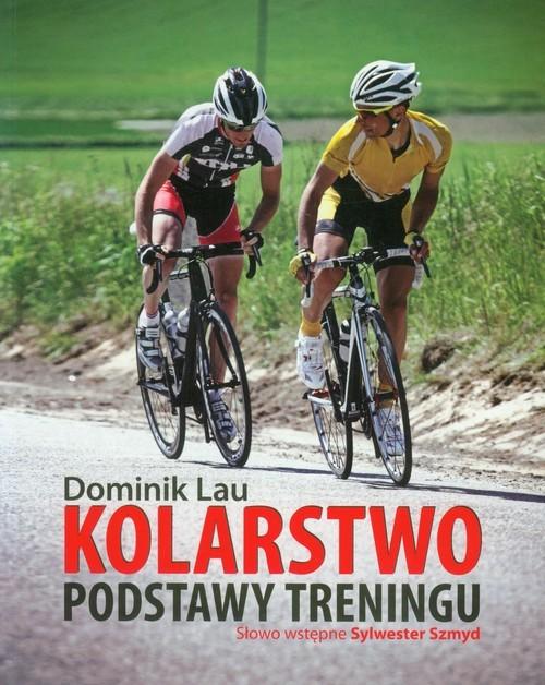 okładka Kolarstwo Podstawy treningu, Książka | Lau Dominik