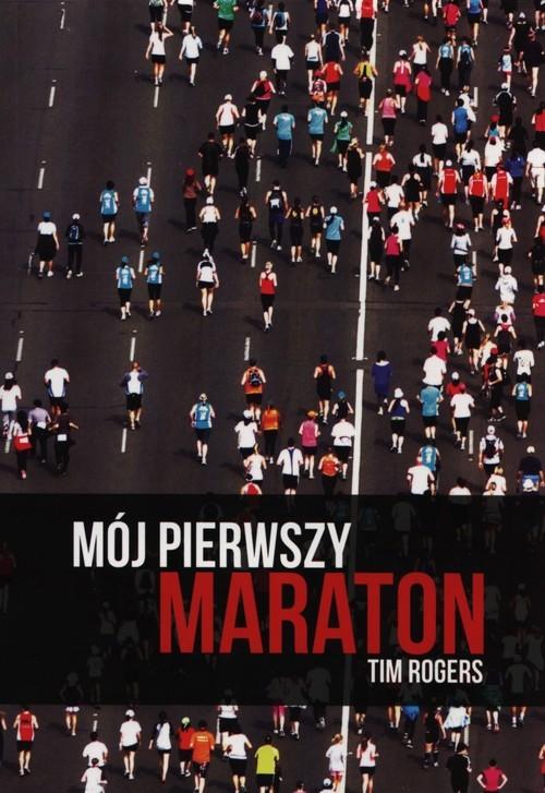 okładka Mój pierwszy maraton, Książka | Rogers Tim