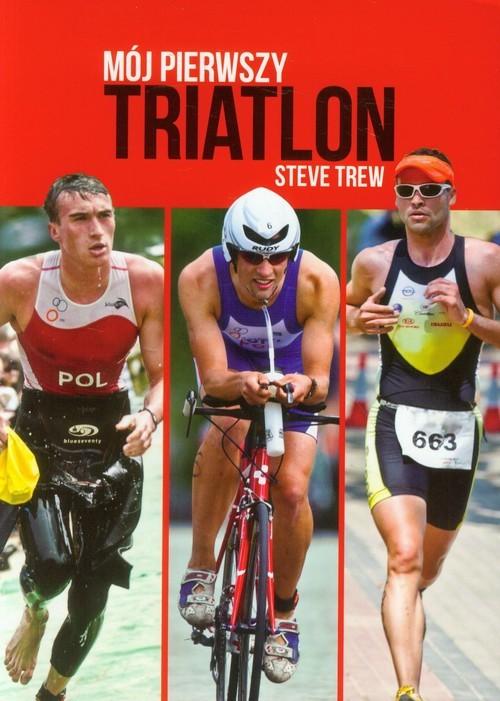 okładka Mój pierwszy triatlon, Książka | Trew Steve