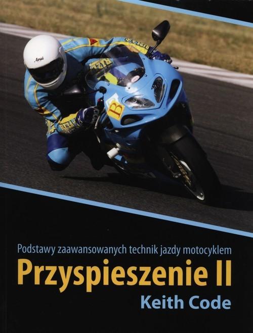okładka Przyspieszenie II Podstawy zaawansowanych technik jazdy motocyklem, Książka | Code Keith