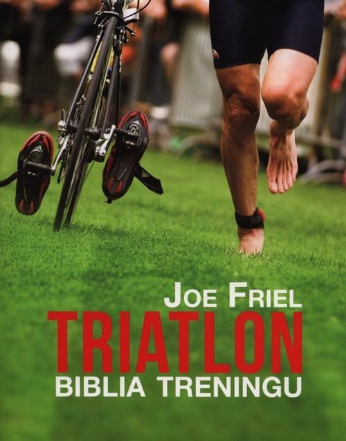 okładka Triatlon Biblia treningu, Książka | Friel Joe