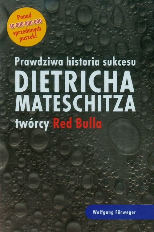 okładka Prawdziwa historia sukcesu Dietricha Mateschitza twórcy Red Bulla, Książka | Furweger Wolfgang