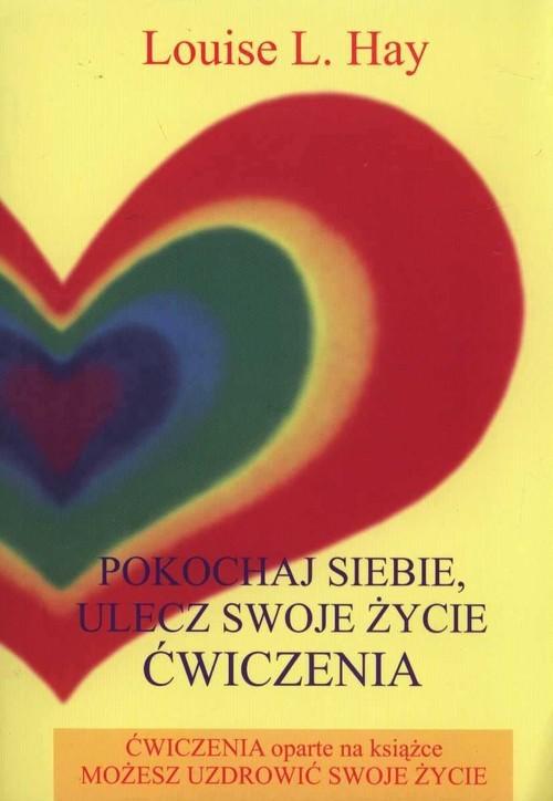 okładka Pokochaj siebie, ulecz swoje życie Ćwiczenia, Książka | Louise L Hay