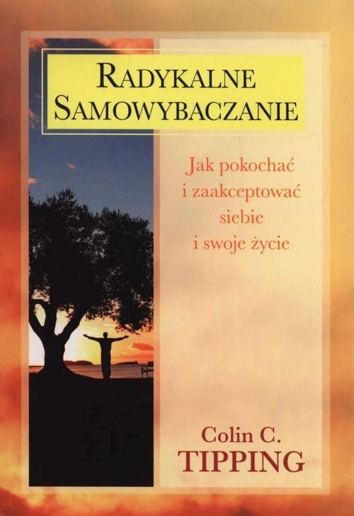 okładka Radykalne samowybaczanie Jak pokochać i zaakceptować siebie i swoje życie, Książka | Colin C. Tipping