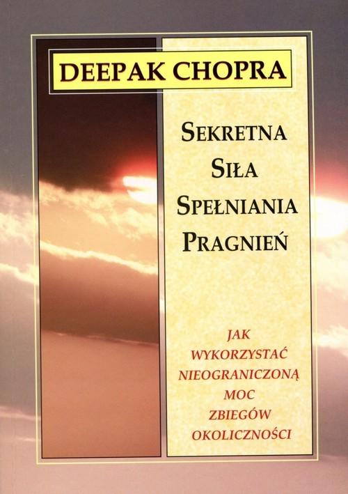 okładka Sekretna siła spełniania pragnień Jak wykorzystać nieograniczoną moc zbiegów okoliczności, Książka   Deepak  Chopra
