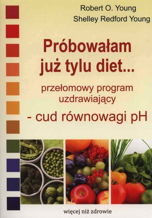 okładka Próbowałam już tylu diet… Przełomowy program uzdrawiający - cud równowagi pH, Książka   Robert O. Young, Shelley Redford Young