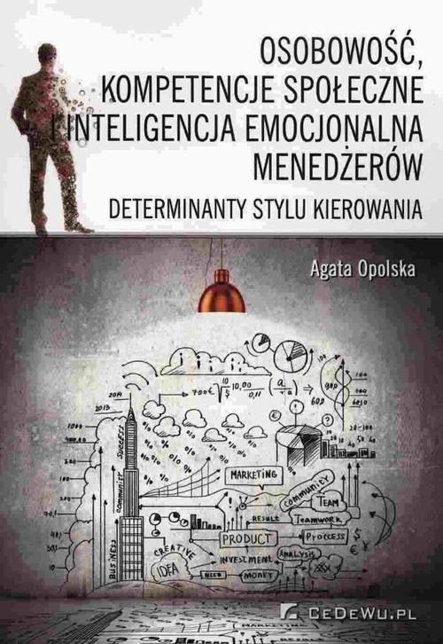 okładka Osobowość, kompetencje społeczne i inteligencja emocjonalna menedżerów Determinanty stylu kieropwania, Książka | Opolska Agata