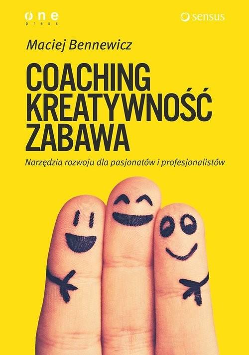okładka Coaching kreatywność zabawa Narzędzia rozwoju dla pasjonatów i profesjonalistów, Książka | Maciej Bennewicz